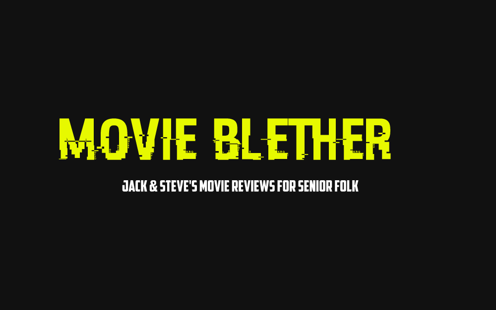 MOVIE BLETHER – MOVIE REVIEWS FOR YOUR MIDDLE AND… FINAL YEARS